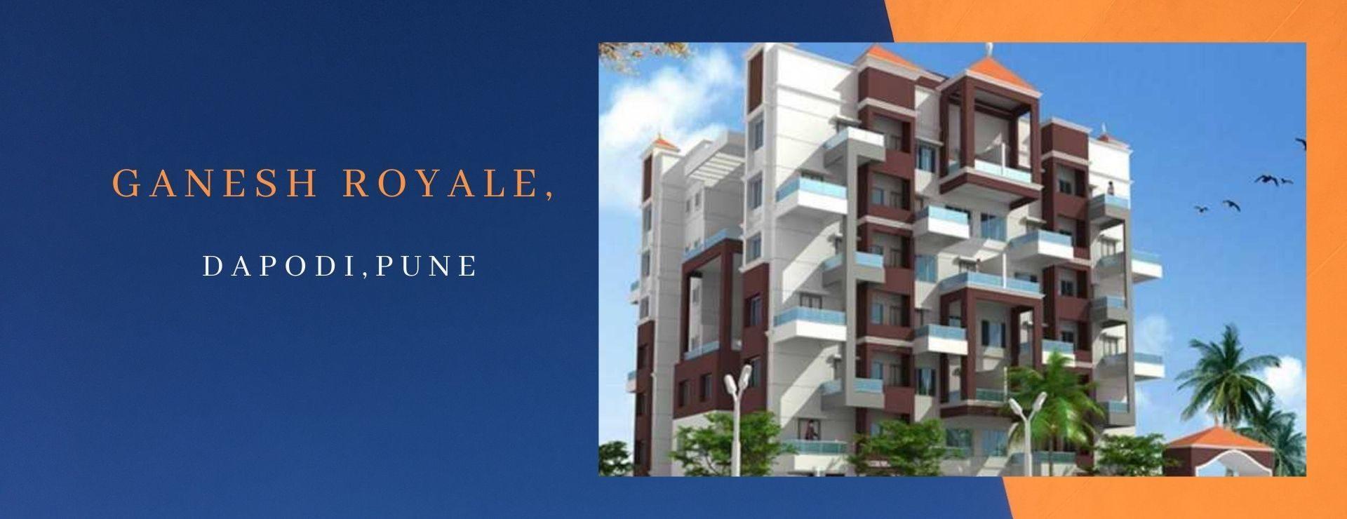 Ganesh Royale,Dapodi,Pune